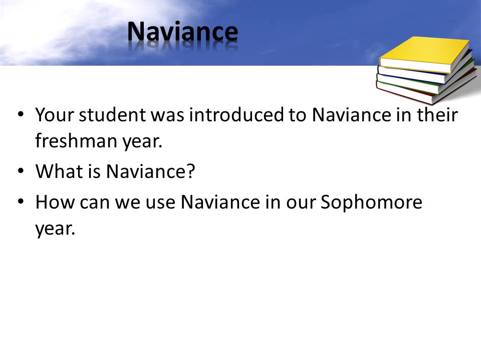 Naviance Your student was introduced to Naviance in their freshman year.