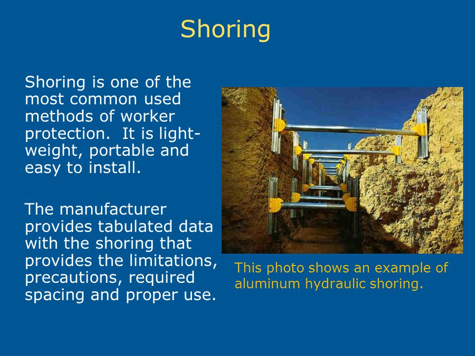 Shoring Shoring is one of the most common used methods of worker protection. It is light-weight, portable and easy to install.