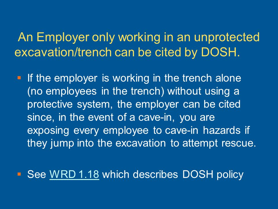 An Employer only working in an unprotected excavation/trench can be cited by DOSH.