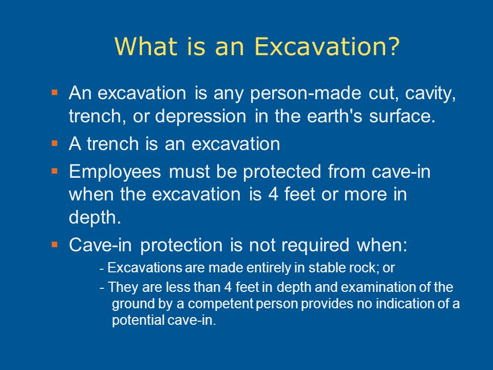What is an Excavation An excavation is any person-made cut, cavity, trench, or depression in the earth s surface.
