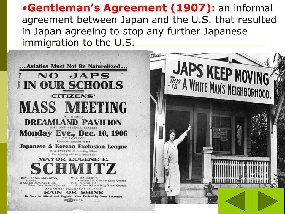 Gentleman's Agreement (1907): an informal agreement between Japan and the U.S.