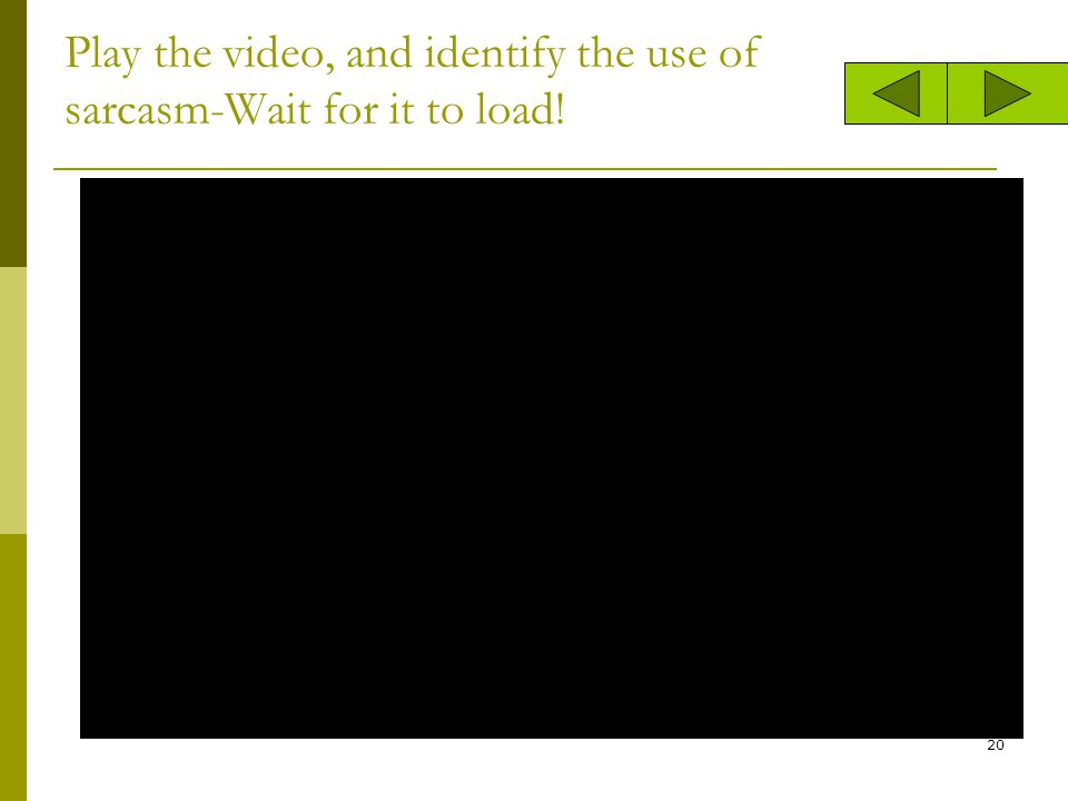 Play the video, and identify the use of sarcasm-Wait for it to load!
