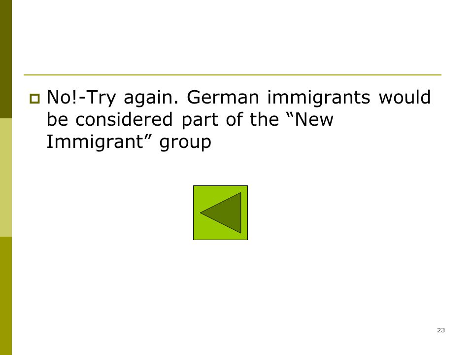 No!-Try again. German immigrants would be considered part of the New Immigrant group
