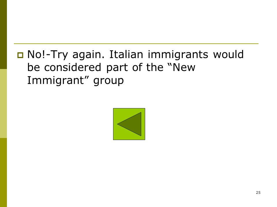 No!-Try again. Italian immigrants would be considered part of the New Immigrant group