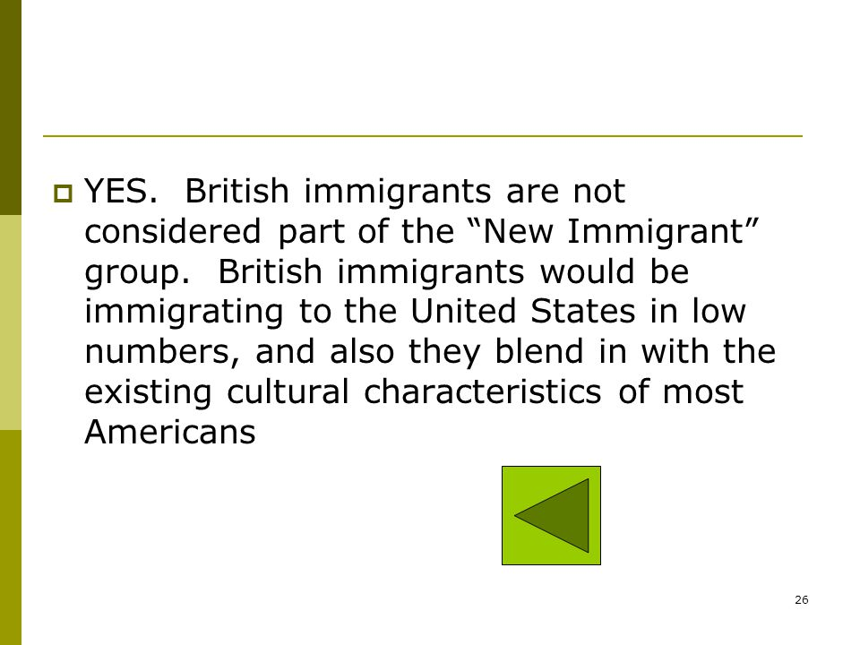 YES. British immigrants are not considered part of the New Immigrant group.