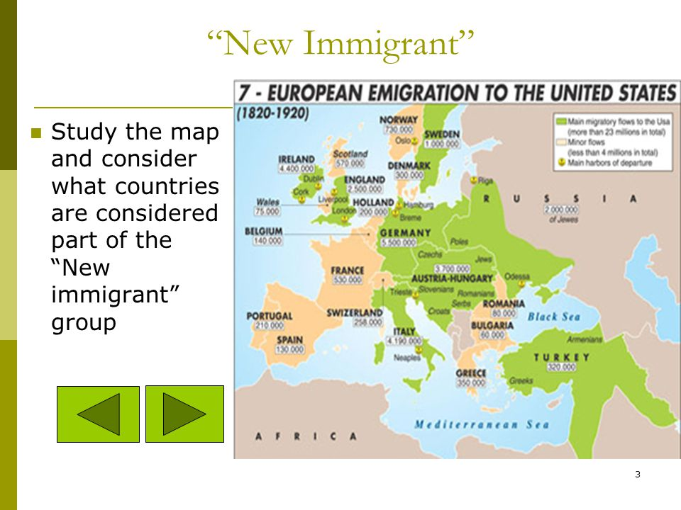 New Immigrant Study the map and consider what countries are considered part of the New immigrant group.