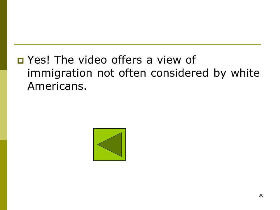 Yes! The video offers a view of immigration not often considered by white Americans.
