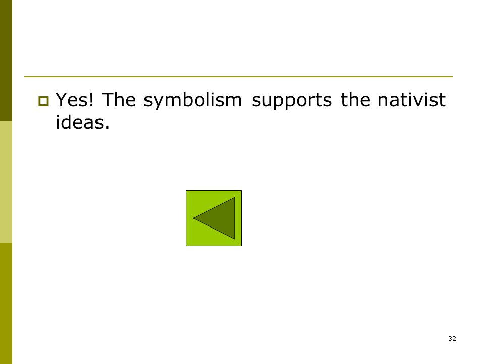 Yes! The symbolism supports the nativist ideas.