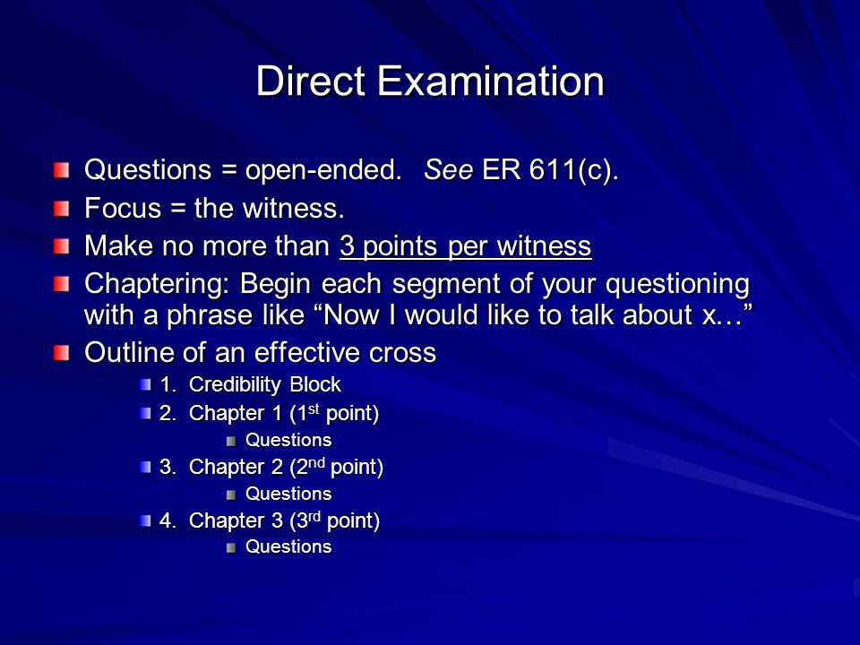 Direct Examination Questions = open-ended. See ER 611(c).