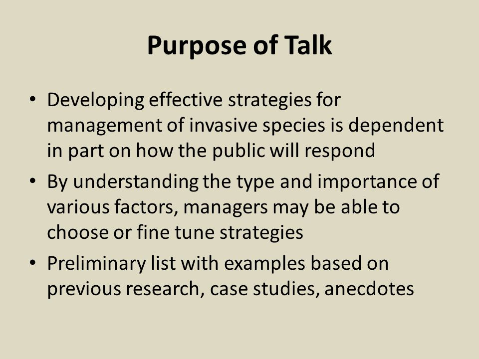Purpose of Talk Developing effective strategies for management of invasive species is dependent in part on how the public will respond.