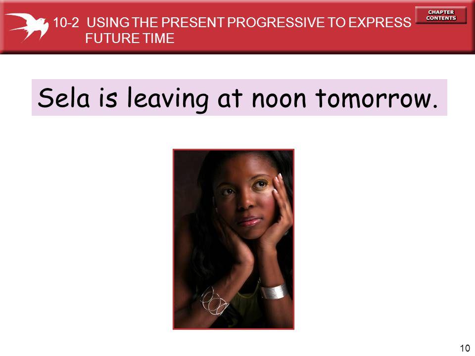 Sela is leaving at noon tomorrow.