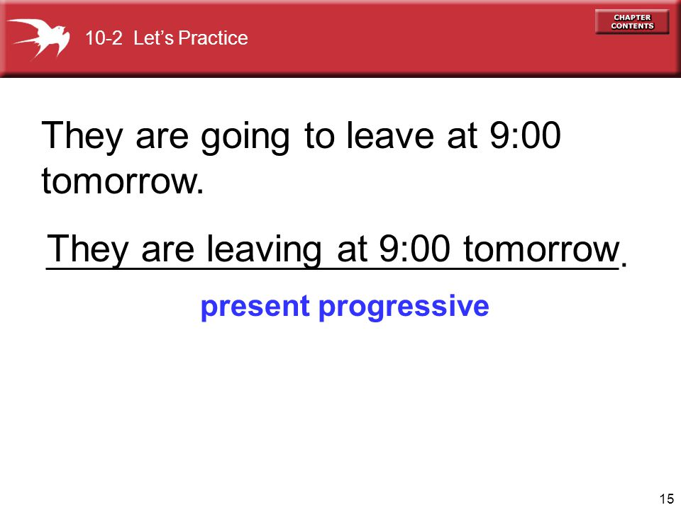 They are going to leave at 9:00 tomorrow.