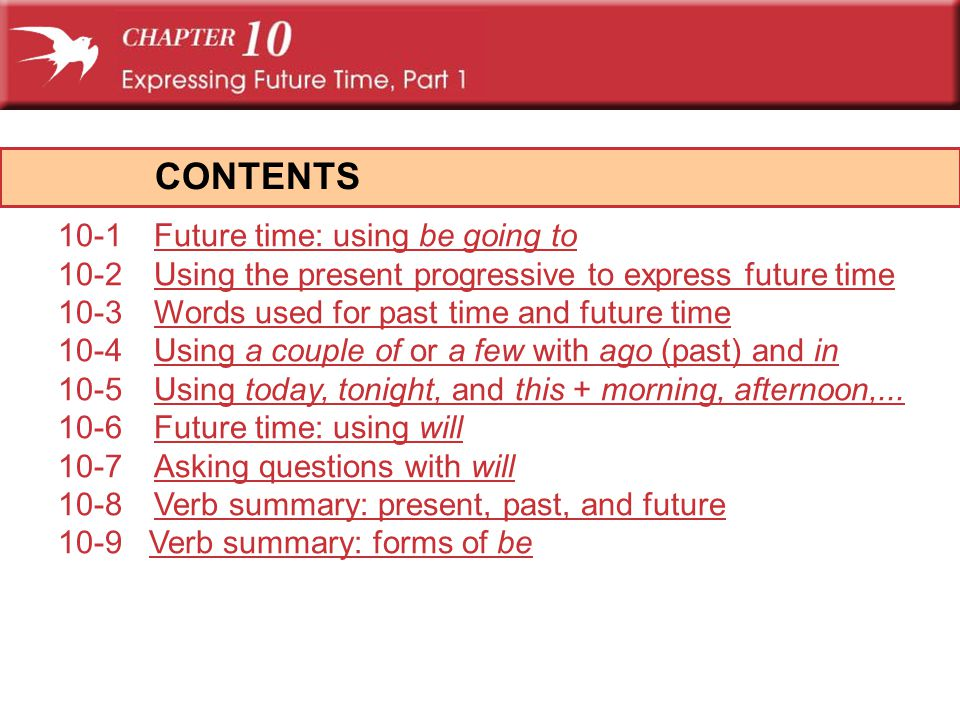 CONTENTS 10-1 Future time: using be going to
