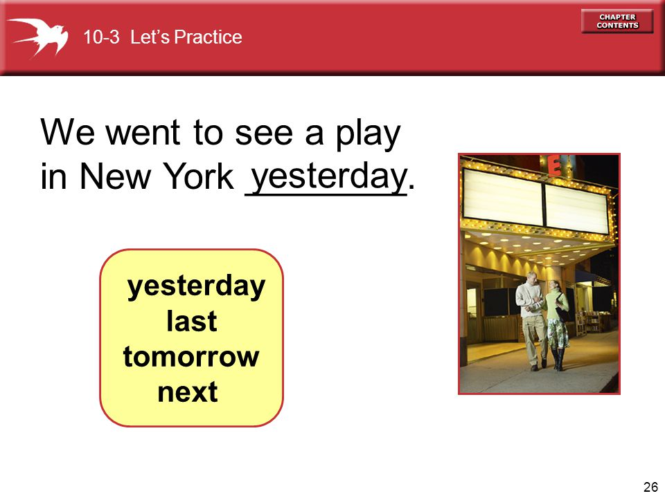 We went to see a play in New York ________. yesterday yesterday last