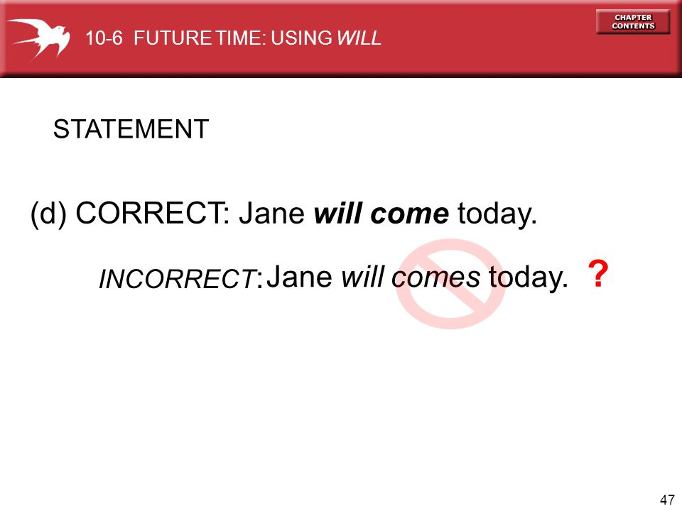 (d) CORRECT: Jane will come today. Jane will comes today. STATEMENT
