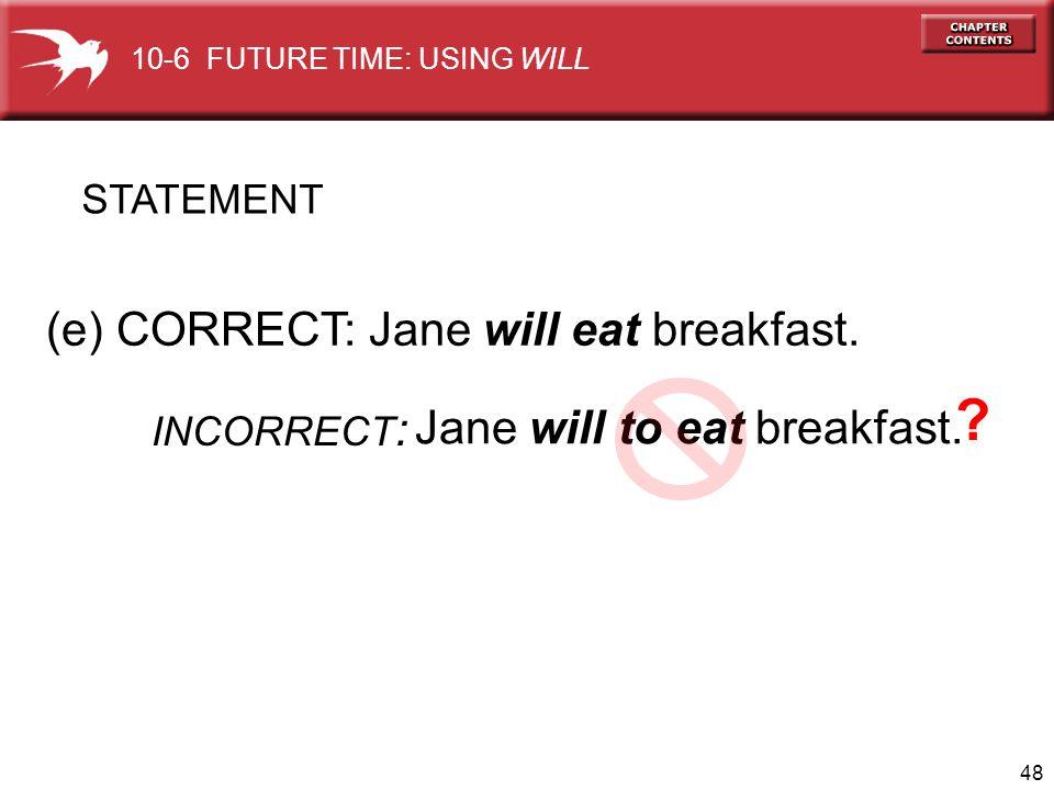(e) CORRECT: Jane will eat breakfast. Jane will to eat breakfast.