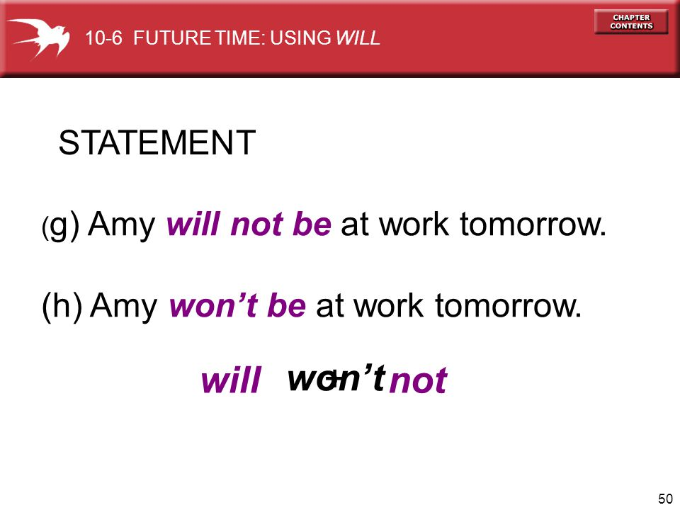 will won't + not STATEMENT (h) Amy won't be at work tomorrow.