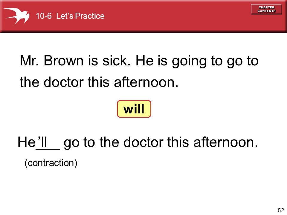 Mr. Brown is sick. He is going to go to the doctor this afternoon.