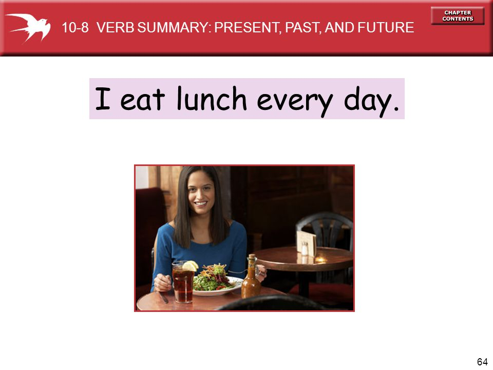 10-8 VERB SUMMARY: PRESENT, PAST, AND FUTURE