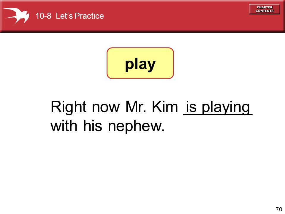 Right now Mr. Kim ________ with his nephew. is playing