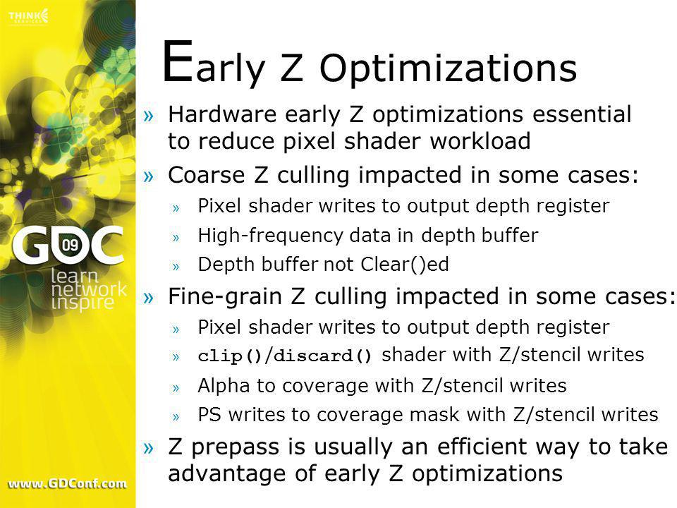 Early Z Optimizations Hardware early Z optimizations essential to reduce pixel shader workload. Coarse Z culling impacted in some cases: