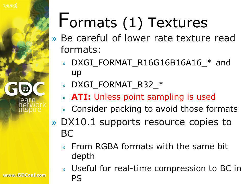 Formats (1) Textures Be careful of lower rate texture read formats: