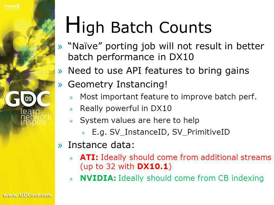 High Batch Counts Naïve porting job will not result in better batch performance in DX10. Need to use API features to bring gains.