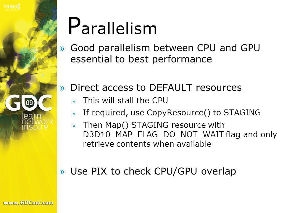 Parallelism Good parallelism between CPU and GPU essential to best performance. Direct access to DEFAULT resources.