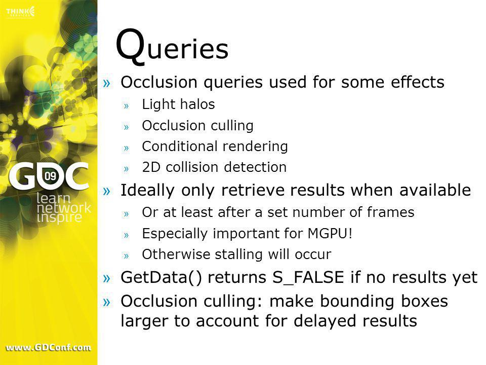 Queries Occlusion queries used for some effects