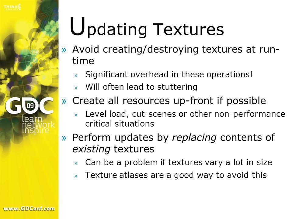 Updating Textures Avoid creating/destroying textures at run- time