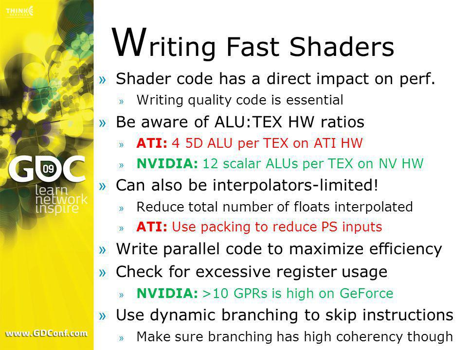 Writing Fast Shaders Shader code has a direct impact on perf.