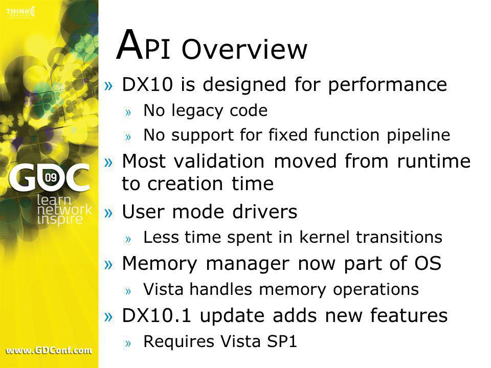 API Overview DX10 is designed for performance