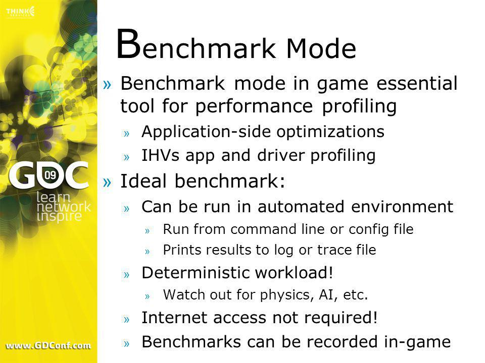 Benchmark Mode Benchmark mode in game essential tool for performance profiling. Application-side optimizations.