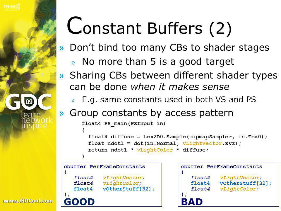Constant Buffers (2) Don't bind too many CBs to shader stages