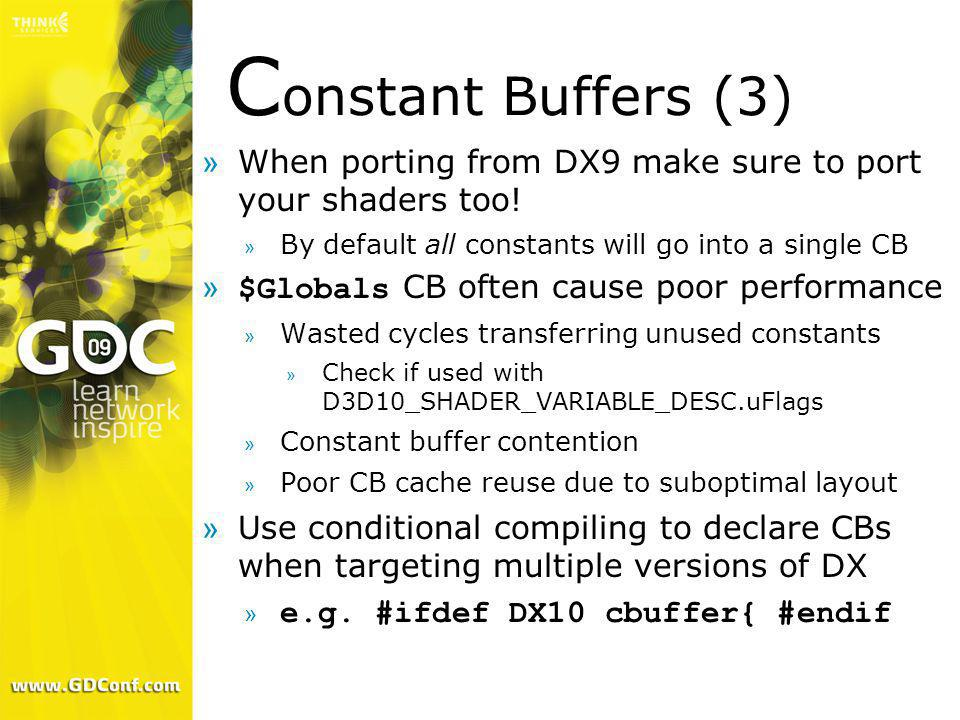 Constant Buffers (3) When porting from DX9 make sure to port your shaders too! By default all constants will go into a single CB.