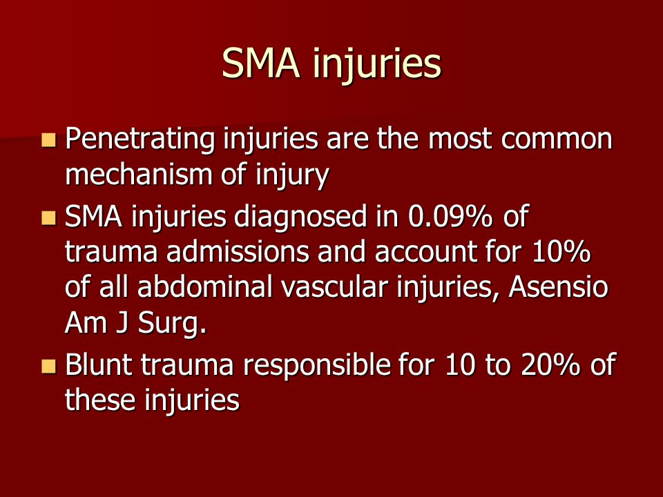 SMA injuries Penetrating injuries are the most common mechanism of injury.