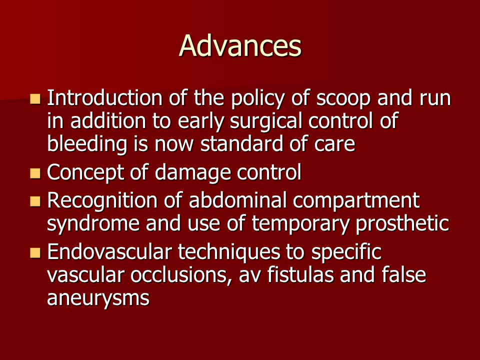 Advances Introduction of the policy of scoop and run in addition to early surgical control of bleeding is now standard of care.