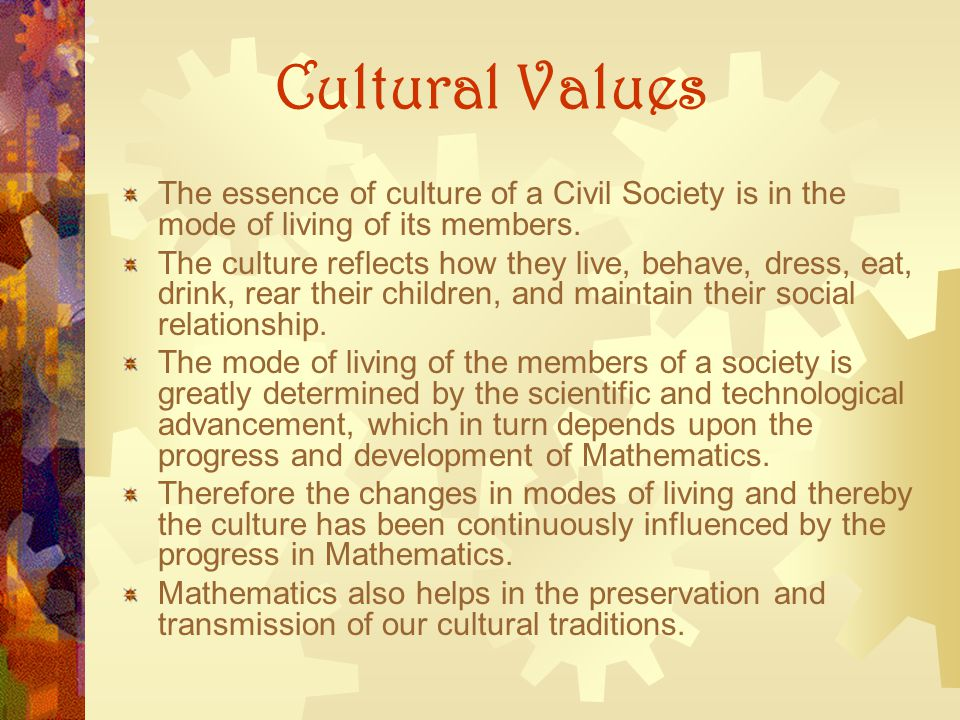 Cultural Values The essence of culture of a Civil Society is in the mode of living of its members.