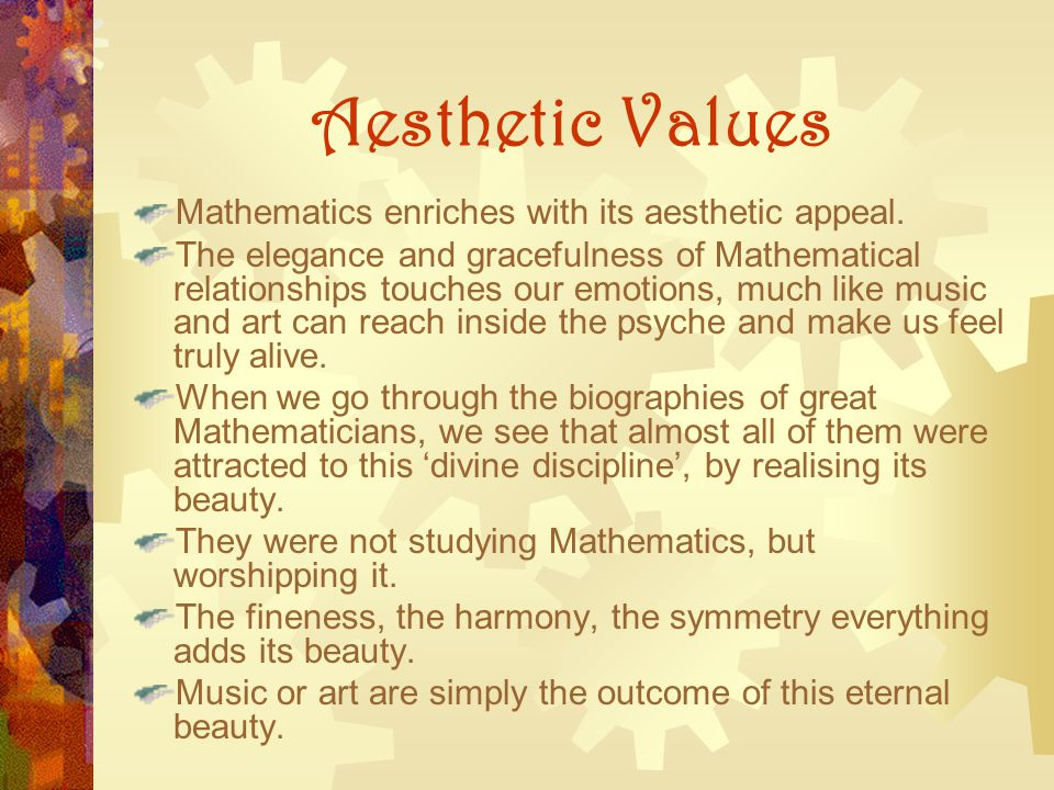 Aesthetic Values Mathematics enriches with its aesthetic appeal.