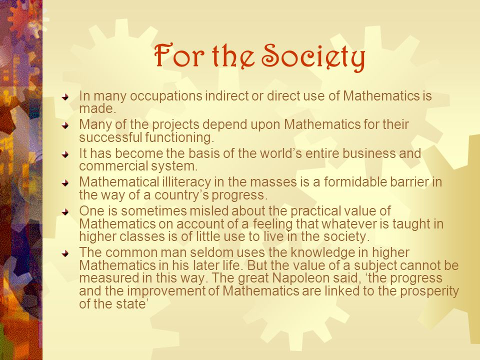 For the Society In many occupations indirect or direct use of Mathematics is made.