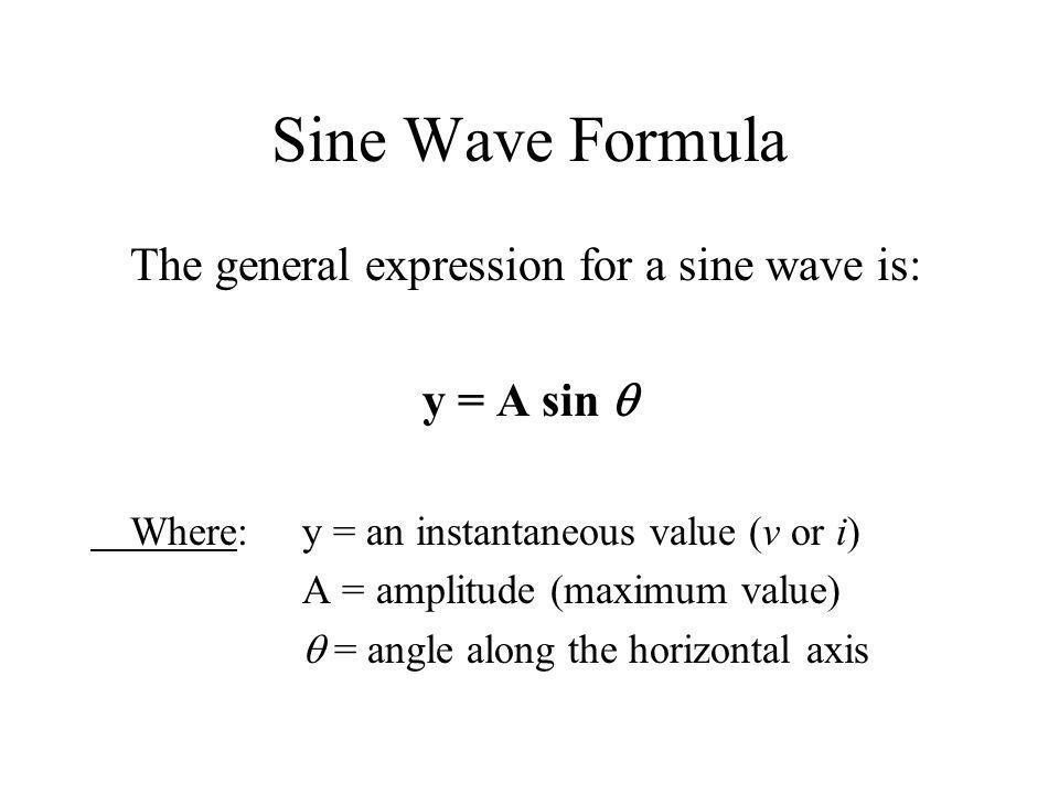 Sine Wave Formula The general expression for a sine wave is: