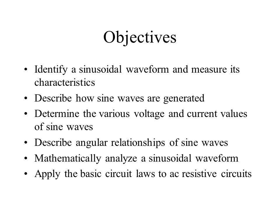 Objectives Identify a sinusoidal waveform and measure its characteristics. Describe how sine waves are generated.