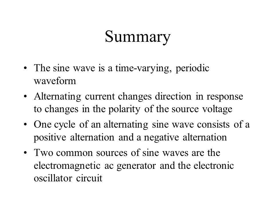 Summary The sine wave is a time-varying, periodic waveform