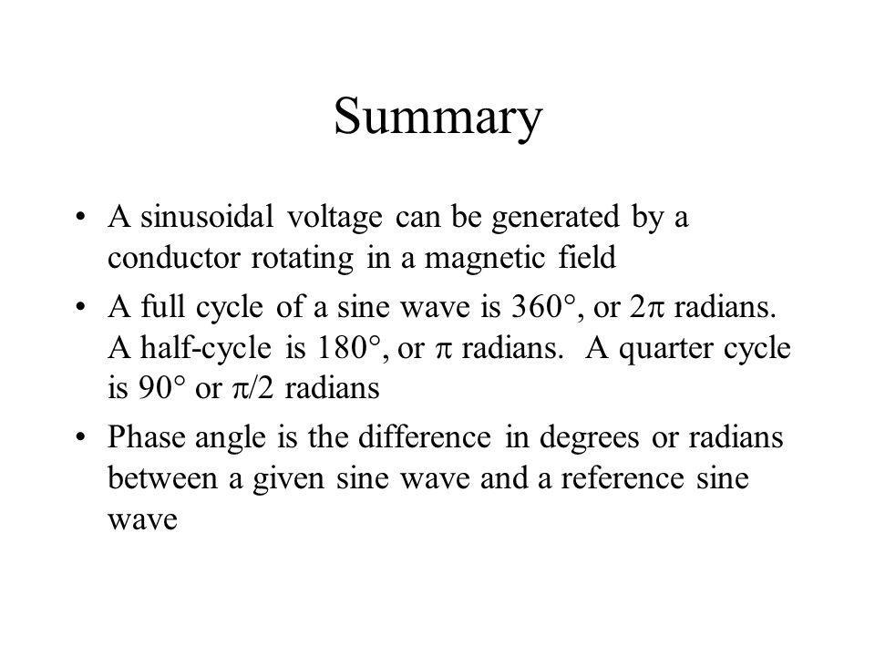 Summary A sinusoidal voltage can be generated by a conductor rotating in a magnetic field.
