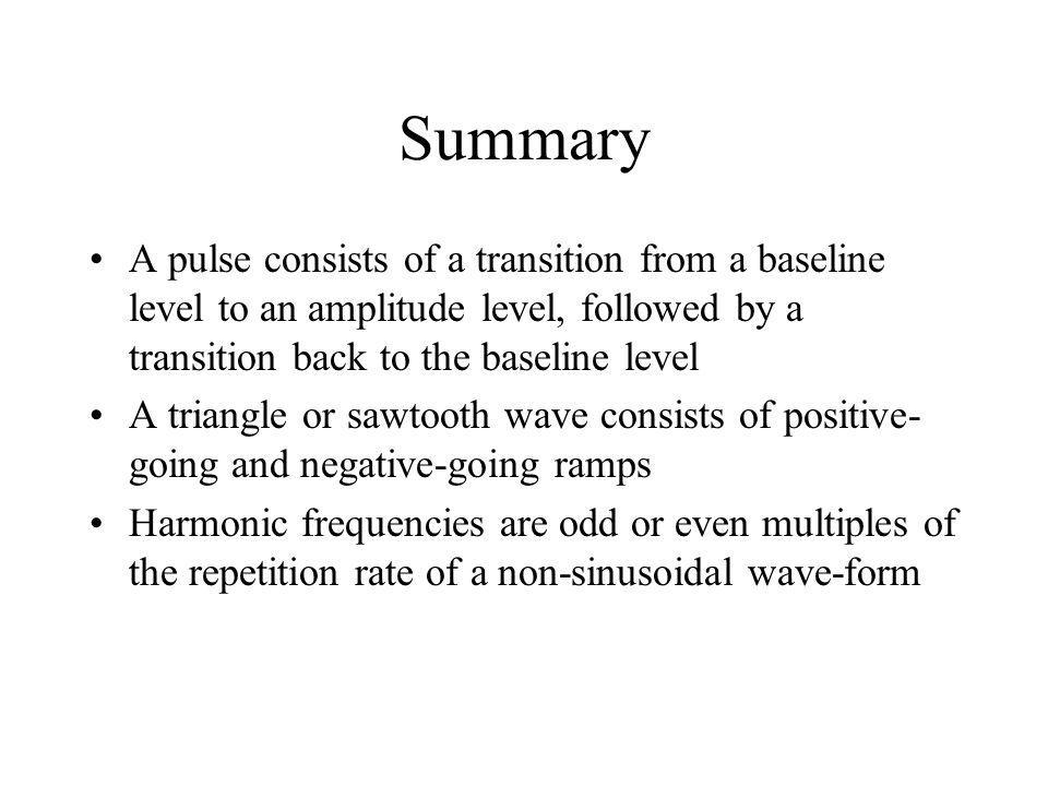 Summary A pulse consists of a transition from a baseline level to an amplitude level, followed by a transition back to the baseline level.