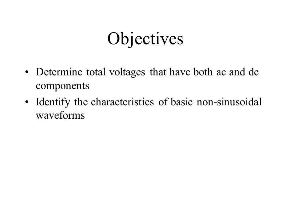 Objectives Determine total voltages that have both ac and dc components.