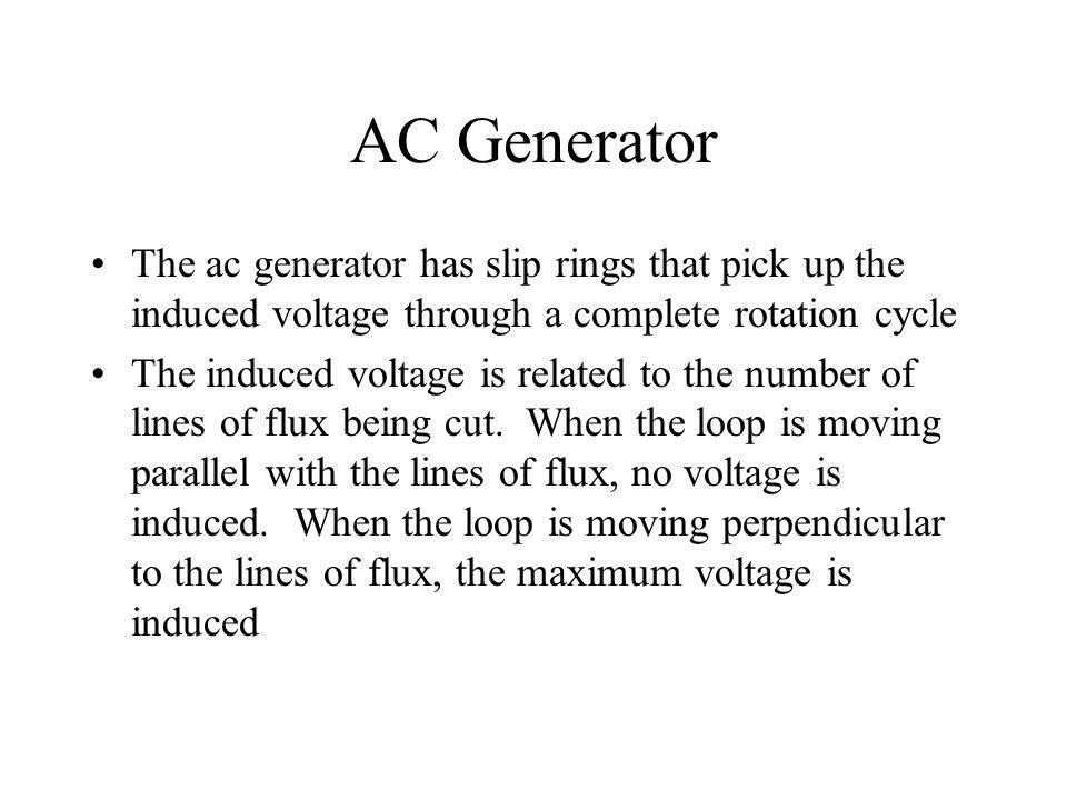 AC Generator The ac generator has slip rings that pick up the induced voltage through a complete rotation cycle.