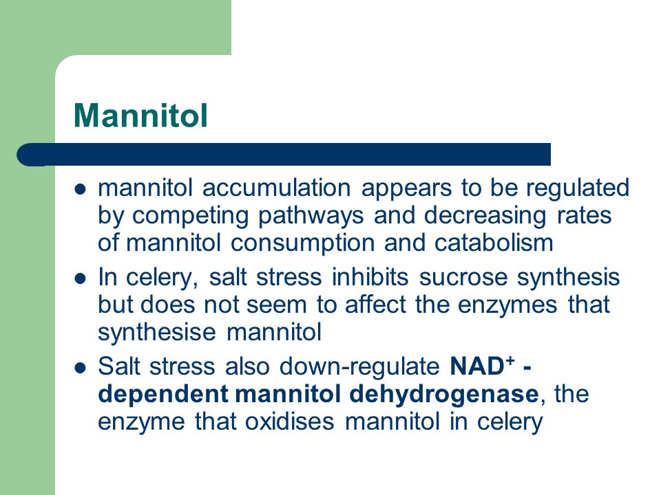Mannitol mannitol accumulation appears to be regulated by competing pathways and decreasing rates of mannitol consumption and catabolism.