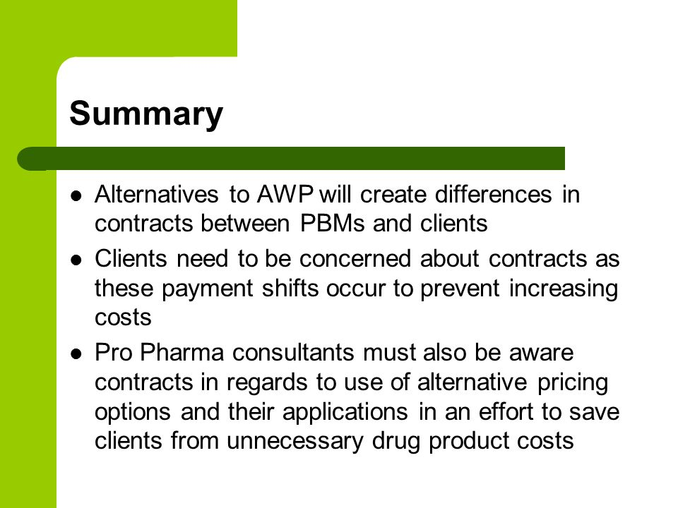 Summary Alternatives to AWP will create differences in contracts between PBMs and clients.