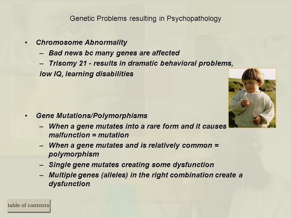 Genetic Problems resulting in Psychopathology